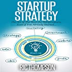 Startup Strategy: The Art of The Start for Solopreneurs, Even if You Already Started... | Ric Thompson