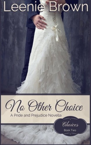Download No Other Choice: A Pride and Prejudice Novella (Choices) (Volume 2) ebook