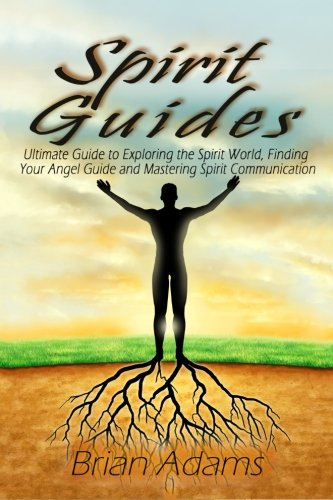 Spirit Guides: Ultimate Guide to Exploring the Spirit World, Finding Your Angel Guide and Mastering Spirit Communication PDF