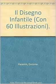 Il Disegno Infantile (Con 60 Illustrazioni).: Gemma
