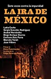 La ira de México: Siete voces contra la impunidad (Spanish Edition)