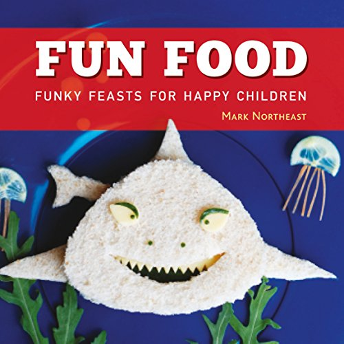 Fun Food: Funky feasts for happy children by Mark Northeast