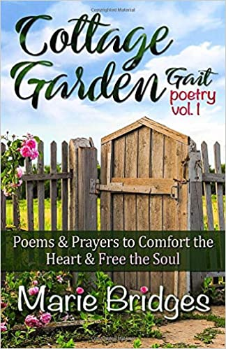 Cottage Garden Gait Poetry Vol Poems /& Prayers to Comfort the Heart /& Free the Soul 1