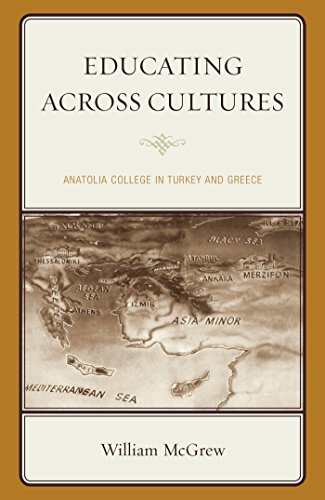 Download Educating across Cultures: Anatolia College in Turkey and Greece Pdf