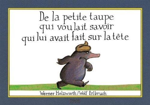 De La Petite Taupe Qui Voulait Savoir Qui Lui Avait Fait Sur La Tête French Edition By Werner Holzwarth