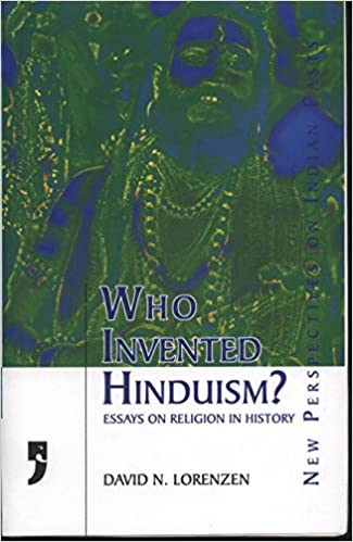 who invented hinduism essays on religion in history david  who invented hinduism essays on religion in history david lorenzen 9788190227261 com books