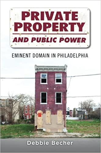 Private Property and Public Power: Eminent Domain in Philadelphia 1st edition by Becher, Debbie (2014)