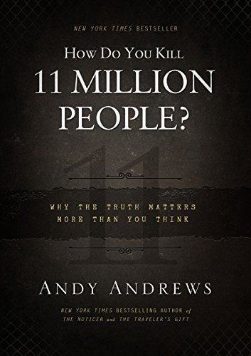 How Do You Kill 11 Million People?: Why the Truth Matters More Than You Think (Kill You Twice)