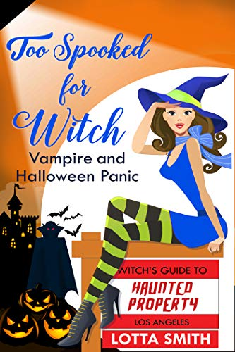 Too Spooked for Witch: Vampire and Halloween Panic (Witch's Guide to Haunted Properties: Los Angeles: Mystery Book 2) by [Smith, Lotta]