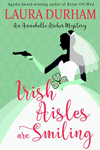 Irish Aisles are Smiling (Annabelle Archer Wedding Planner Mystery Book 13) by [Durham, Laura]