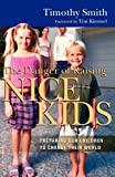 The Danger of Raising Nice Kids, Timothy Smith, 0830833757