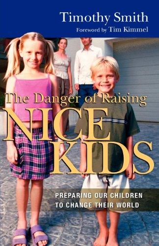 The Danger of Raising Nice Kids: Preparing Our Children to Change Their World