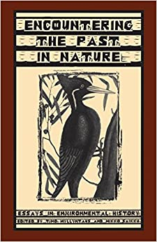encountering the past in nature  essays in environmental history    encountering the past in nature  essays in environmental history  ecology  amp  history