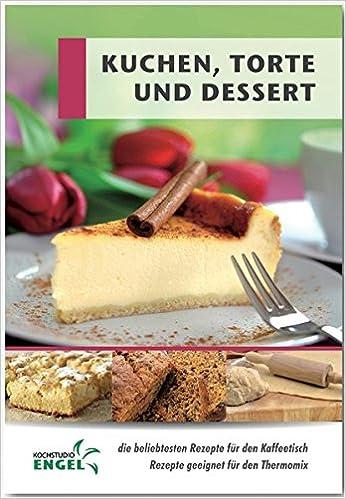Kuchen Torte Und Dessert Rezepte Geeignet Fur Den Thermomix Die