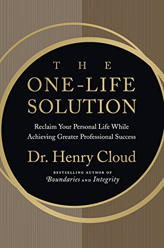 (The One-Life Solution: Reclaim Your Personal Life While Achieving Greater Professional Success)