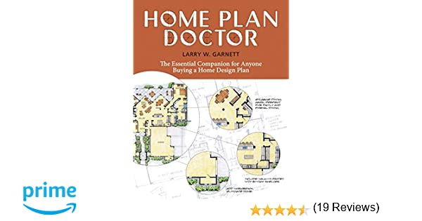 Home Plan Doctor The Essential Companion For Anyone Buying A Home Design Plan Larry W Garnett Amazon Com Books