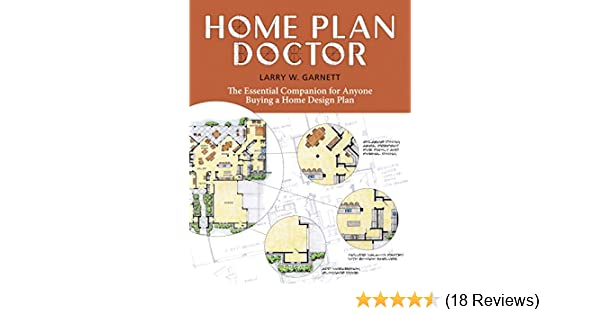 Wonderful Home Plan Doctor: The Essential Companion For Anyone Buying A Home Design  Plan: Larry W. Garnett: Amazon.com: Books