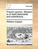French Cannon Wisdom Is of Itself Delectable and Satisfactory, William Caslon, 1170475507