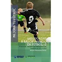 Mejora Tu Fútbol: Las Jugadas a Balón Parado En Fútbol 7: Fichas Teórico-Prácticas Para Jugadores de 10 a 12 Años