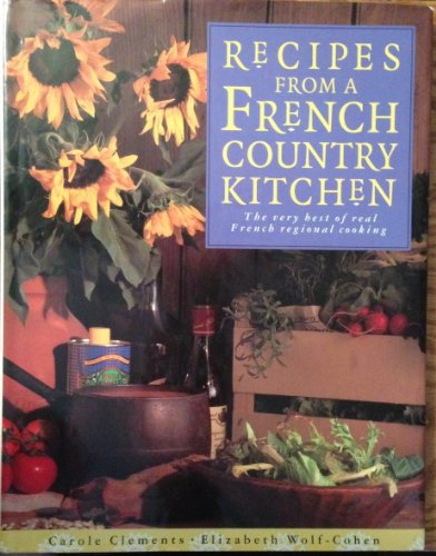 Recipes from a French Country Kitchen: The Very Best of Real French Regional Cooking