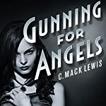 Gunning for Angels: Fallen Angels, Volume 1 | C. Mack Lewis