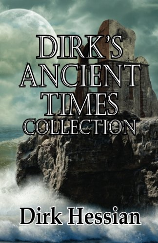 Dirk's Ancient Times Collection (Dirk's Collections) (Volume 1) by BarbarianSpy