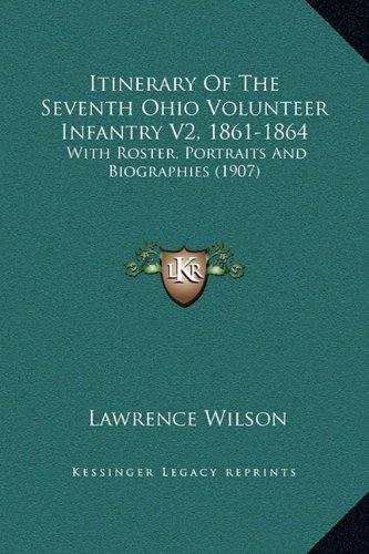 Read Online Itinerary Of The Seventh Ohio Volunteer Infantry V2, 1861-1864: With Roster, Portraits And Biographies (1907) PDF