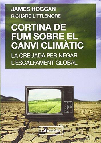Descargar Libro Cortina De Fum Sobre El Canvi Climatic James Hoggan