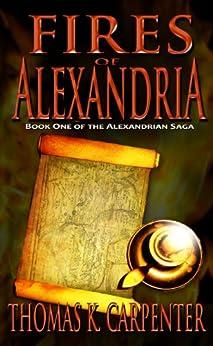 Fires of Alexandria (Alexandrian Saga Book 1) by [Carpenter, Thomas K.]