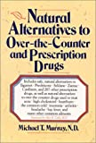 Natural Alternatives to Over-the-Counter (OTC) and Prescription Drugs, Michael T. Murray, 0688123589