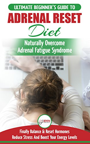 Adrenal Reset Diet: The Ultimate Beginner's Guide To Adrenal Fatigue Reset Diet - Naturally Reset Hormones, Reduce Stress & Anxiety and Boost Your Energy Levels by [Jiannes, Louise]