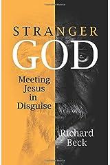 Stranger God: Meeting Jesus in Disguise