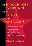The Indochinese Experience of the French and the Americans: Nationalism and Communism in Cambodia, Laos, and Vietnam