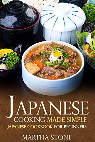 Japanese Cooking Made Simple: Japanese Cookbook for Beginners by Martha Stone
