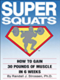 SUPER SQUATS: How to Gain 30 Pounds of Muscle in 6 Weeks (English Edition)