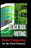 Black Box Voting: Ballot Tampering in the 21st Century