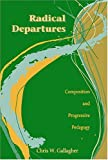 Radical Departures : Composition and Progressive Pedagogy, Gallagher, Chris W., 0814138160