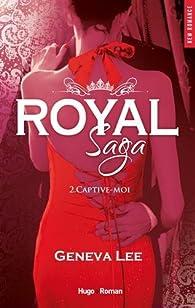 Royal Saga, tome 2 : Captive-moi par Geneva Lee