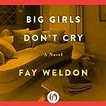 Big Girls Don't Cry: A Novel | Fay Weldon