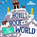 The Hotel on the Roof of the World: Five Years in Tibet Audiobook by Alec Le Sueur Narrated by Steven Kynman