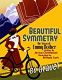 Beautiful Symmetry: The Story of Emmy Noether (STEM Super-heroines) (Volume 3)
