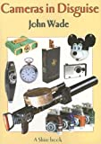 Cameras in Disguise, John Wade, 0747806373