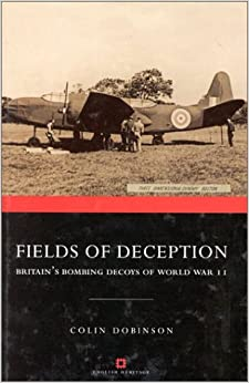 Fields of Deception: Britain's Bombing Decoys of WWII