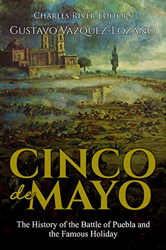 Cinco de Mayo: The History of the Battle of Puebla and the Famous Holiday