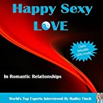 Happy Sexy Love in Romantic Relationships: World's Best Experts Interviewed | Hadley Finch