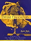 Divine Daughters: Liberating the Power and Passion of Women's Voices