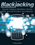 Blackjacking: Security Threats to Blackberry Devices, PDAs and Cell Phones in the Enterprise