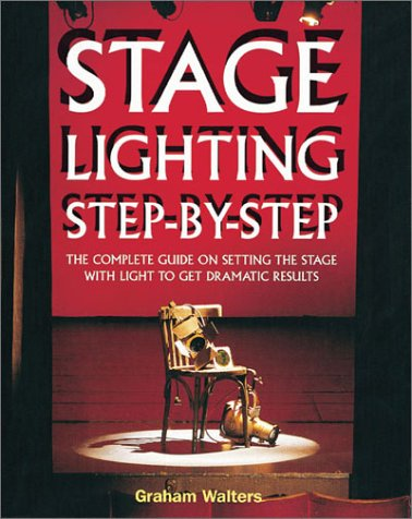 Stage Lighting Step by Step: The Complete Guide on Setting the Stage With Light to Get Dramatic Results pdf epub