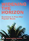 Widening the Horizon: Exoticism in Post-War Popular Music (Distributed for John Libbey & Co., Ltd)