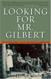 Looking for Mr. Gilbert: The Reimagined Life of an African American by John Hanson Mitchell front cover